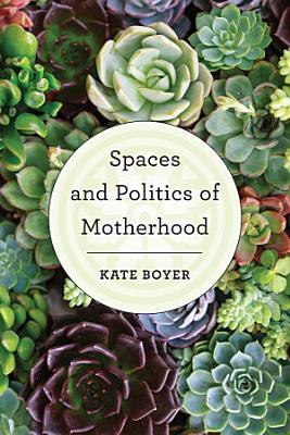 Spaces and Politics of Motherhood
