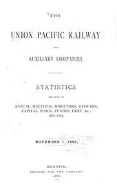 The Union Pacific Railway and Auxiliary Companies. Statistics Relating to Annual Meetings, Directors, Officers, Capital Stock, Funded Debt, Etc. Nov. 1886