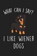 What Can I Say I Like Wiener Dogs