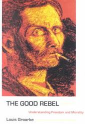 The Good Rebel: Understanding Freedom and Morality