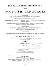 An Etymological Dictionary of the Scottish Language: Illustrating the Words in Their Different Significations by Examples from Ancient and Modern Writers, Volume 2