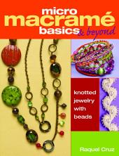 Micro MacramŽ Basics & Beyond: Knotted Jewelry with Beads