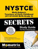 NYSTCE Multi Subject  Teachers of Early Childhood  211 212 245 Birth Grade 2  Secrets Study Guide  NYSTCE Test Review for the New York State Teacher C