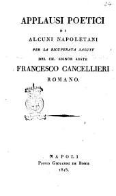Applausi poetici di alcuni napoletani per la ricuperata salute del ch. signor abate Francesco Cancellieri romano
