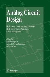 Analog Circuit Design: High-speed Clock and Data Recovery, High-performance Amplifiers, Power Management