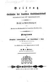 Beitrag zur Geschichte der deutschen Goldschmiedekunst besonders des 16ten Jahrhunderts: Nebst 4 Abb. als Proben des Geschmackes der damaligen Kunstperiode