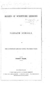 Series of Scripture Lessons for Sabbath Schools. By the Edinburgh Sabbath School Teachers' Union. First Year