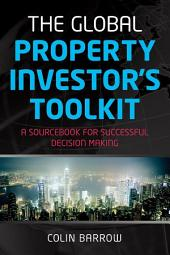 The Global Property Investor's Toolkit: A Sourcebook for Successful Decision Making