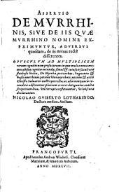 Assertio De Mvrrhinis, Sive De Iis Qvae Mvrrhino Nomine Exprimvntvr, Adversvs quosdam, de iis minus rectè disserentes: Opvscvlvm Ad Mvltiplicem rerum cognitionem profuturum ...