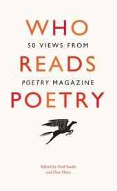 """Who Reads Poetry: 50 Views from """"Poetry"""" Magazine"""