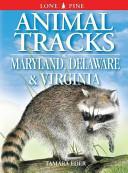 Animal Tracks of Maryland, Delaware and Virginia (Including Washington DC)