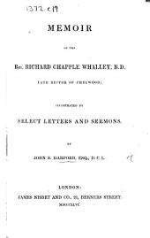 Memoir of the Rev. Richard Chapple Whalley ... Illustrated by select letters and sermons
