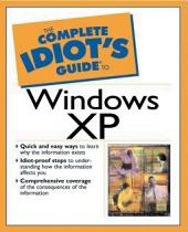 The Complete Idiot's Guide to Microsoft Windows XP