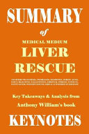 Summary of Medical Medium Liver Rescue  Key Takeaways   Analysis from Anthony William s Book Book