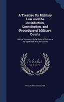 A Treatise on Military Law and the Jurisdiction  Constitution  and Procedure of Military Courts PDF