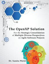 The Openxp Solution: For the Strategic Consolidation of Multiple Diverse Perspectives on Agile Software Projects