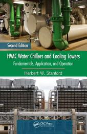 HVAC Water Chillers and Cooling Towers: Fundamentals, Application, and Operation, Second Edition, Edition 2