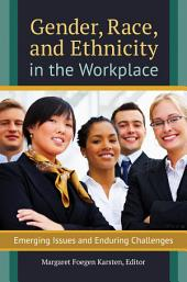 Gender, Race, and Ethnicity in the Workplace: Emerging Issues and Enduring Challenges: Emerging Issues and Enduring Challenges