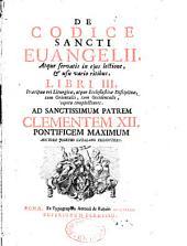De codice sanctib Evangelii atque servantis in ejus lectione et usu vario ritibus liturgia... occidi et orienti...