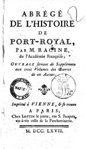 Abrégé de l'histoire de Port-Royal, par m. Racine, de l'Académie françoise; ouvrage servant de supplément aux trois volumes des oeuvres de cet auteur