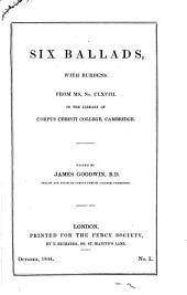 Six Ballads, with Burdens, from Ms. No. CLXVIII. in the Library of Corpus Christi College, Cambridge: Volume 13