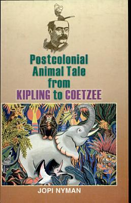 Postcolonial Animal Tale from Kipling to Coetzee PDF