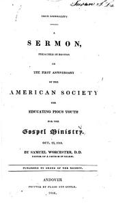 True Liberality: A Sermon Preached in Boston on the First Anniversary of the American Society for Educating Pious Youth for the Gospel Ministry, Oct. 23, 1816