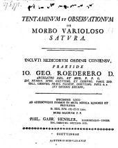 Tentaminum et observatiorum de morbo varioloso satura; respond. Phil. Gabr. Hensler