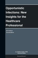 Opportunistic Infections  New Insights for the Healthcare Professional  2013 Edition PDF