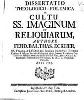 Diss. theol. polem. de cultu ss. imaginum et reliquiarum