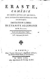 Eraste: comédie en deux actes et en vers, avec différens morceaux à mettre en musique, imitation libre de l'Eraste allemand