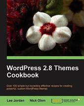 Wordpress 2.8 Themes Cookbook: Over 100 Simple But Incredibly Effective Recipes for Creating Powerful, Custom Wordpress Themes