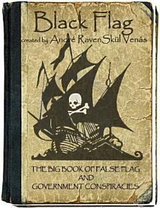 Black Flag  The Big Book of False Flag and Government Conspiracies Book