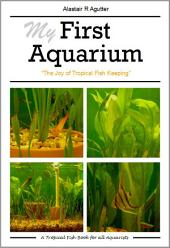 My First Aquarium Book: The Joy of Tropical Fish Keeping