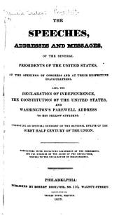 The speeches, addresses and messages, of the several presidents of the United States, at the openings of Congress and at their respective inaugurations: Also, the Declaration of independence, the Constitution of the United States, and Washington's farewell address to his fellow-citizens