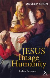 Jesus: The Image of Humanity: Luke's Account
