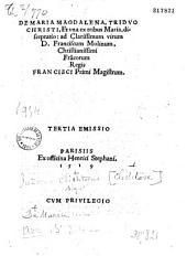 De Maria Magdalena, triduo christi, et vna ex tribus Maria, disceptatio : ad clarissimum virum D. Franciscum Molinum, Christianissimi Fra[n]corum Regis Francisci Primi Magistrum