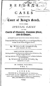Reports of Cases Adjudged in the Court of King's Bench: With Some Special Cases in the Courts of Chancery, Common Pleas, and Exchequer, Alphabetically Digested Under Proper Heads; from the First Year of King William and Queen Mary, to the Tenth Year of Queen Anne [1689-1712]