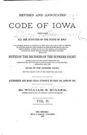 Revised and Annotated Code of Iowa, Containing All the Statutes of the State of Iowa of a General Nature in Force July 4, 1880, Being the Code of 1873: Volume 2