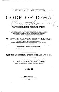 Revised and Annotated Code of Iowa  Containing All the Statutes of the State of Iowa of a General Nature in Force July 4  1880  Being the Code of 1873 PDF
