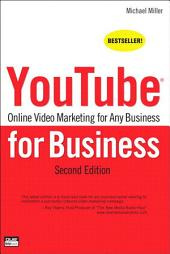 YouTube for Business: Online Video Marketing for Any Business, Edition 2