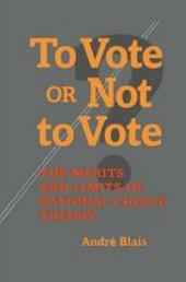 To Vote Or Not to Vote?: The Merits and Limits of Rational Choice Theory