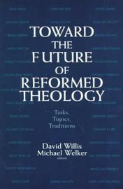 Toward The Future Of Reformed Theology