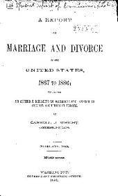 A Report on Marriage and Divorce in the United States: 1867 to 1886; Including an Appendix Relating to Marriage and Divorce in Certain Countries in Europe