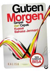 Guten Morgen: Simpel dan Cepat Kuasai Bahasa Jerman