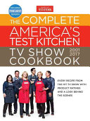 The Complete America s Test Kitchen TV Show Cookbook 2001 2017 Book
