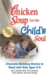 Chicken Soup for the Child's Soul: Character-Building Stories to Read with Kids Ages 5–8