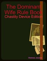 The Dominant Wife Rule Book   Chastity Device Edition PDF