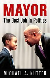 Mayor: The Best Job in Politics