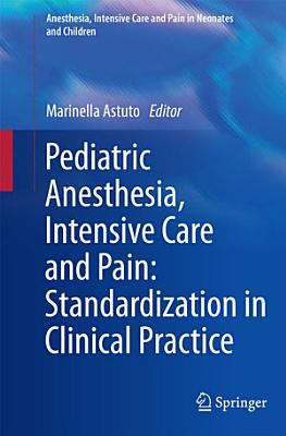 Pediatric Anesthesia  Intensive Care and Pain  Standardization in Clinical Practice PDF